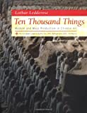 Ten Thousand Things: Module and Mass Production in Chinese Art (Andrew W. Mellon Lectures in the Fine Arts) - Lothar Ledderose