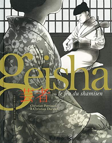 Geisha ou Le jeu du shamisen (Tome 1-Première partie)