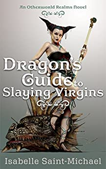 Dragon's Guide to Slaying Virgins (Otherworld Realms Book 3) by [Isabelle Saint-Michael, Lisa Merrick]