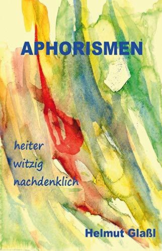 Aphorismen: heiter, witzig, nachdenklich