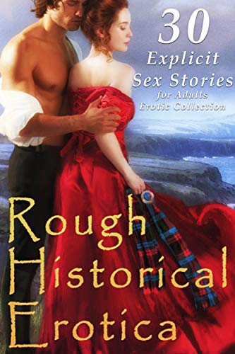 ROUGH HISTORICAL EROTICA (30 Explicit Sex Stories for Adults Erotic Collection) (English Edition)