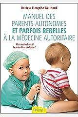 Manuel des parents autonomes et parfois rebelles à la médecine autoritaire Broché