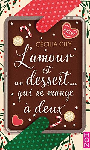 L'amour est un dessert... qui se mange à deux: Une délicieuse romance de Noël dans le milieu de la pâtisserie (HQN) par [Cécilia City]