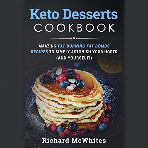 Keto Desserts Cookbook: Amazing Fat Burning Fat Bombs Recipes to Simply Astonish Your Hosts (and Yourself!) Titelbild