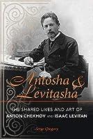 Antosha & Levitasha: The Shared Lives and Art of Anton Chekhov and Isaac Levitan (Niu Slavic, East European, and Eurasian Studies)