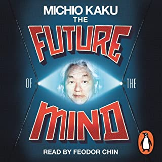 The Future of the Mind     The Scientific Quest to Understand, Enhance and Empower the Mind              By:                                                                                                                                 Michio Kaku                               Narrated by:                                                                                                                                 Feodor Chin                      Length: 15 hrs and 38 mins     86 ratings     Overall 4.5