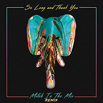 So Long and Thank You (Mitch In The Mix Remix)