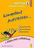 Kompetent Aufsteigen Deutsch - Aufsätze schreiben 1: 1. Klasse HS/AHS