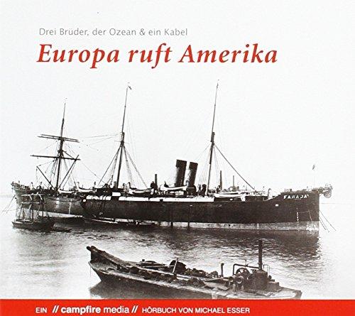 Europa ruft Amerika: Drei Brüder, der Ozean und ein Kabel