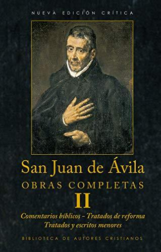 Obras completas de San Juan de Ávila, II: Comentarios bíblicos. Tratados de reforma. Tratados menores. Escritos menores (BAC Maior nº 67)