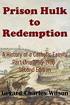 [Gerard Charles Wilson]のPrison Hulk to Redemption: A History of a Catholic Family Part One 1788-1900 Second Edition (English Edition)