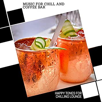 Music For Chill And Coffee Bar - Happy Tones For Chilling Lounge