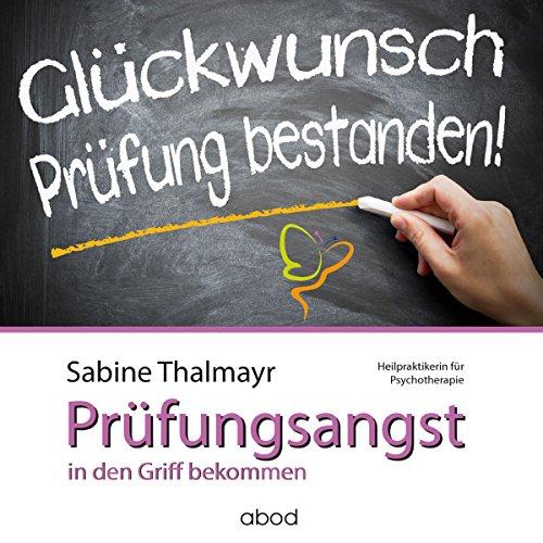 Prüfungsangst in den Griff bekommen                   Autor:                                                                                                                                 Sabine Thalmayr                               Sprecher:                                                                                                                                 Sabine Thalmayr                      Spieldauer: 49 Min.     Noch nicht bewertet     Gesamt 0,0