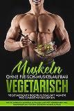 Muskeln ohne Fleisch Muskelaufbau Vegetarisch: Vegetarisches Bodybuilding mit hohen Proteinreichen...