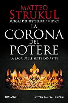 La corona del potere (La saga delle sette dinastie Vol. 2) di [Matteo Strukul]