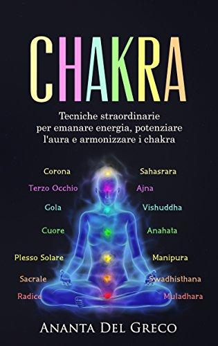 Chakra: Tecniche straordinarie per emanare energia, potenziare l'aura e armonizzare i chakra (Segreti Per Ridurre lo Stress)