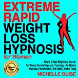 Extreme Rapid Weight Loss Hypnosis for Women: Natural & Rapid Weight Loss Journey. You'll Learn: Powerful Hypnosis | Psychology | Meditations | Motivation | Manifestation | Mini Habits | Mindful Eating