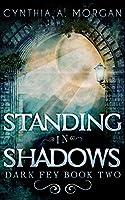 Standing in Shadows (Dark Fey Book 2)