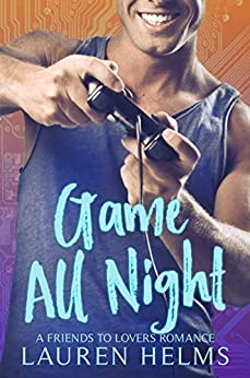 Game All Night: A Nerdy Friends to Lovers Romance (Gamer Boy Book 3) by [Lauren Helms]