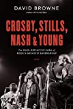 Crosby, Stills, Nash and Young: The Wild, Definitive Saga of Rock's Greatest Supergroup