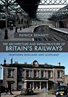 The Architecture and Infrastructure of Britain's Railways - Northern England and Scotland