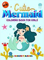Cutie Mermaid Coloring book for girls: A Gorgeous Coloring book full of Cutie and Magical Sea animals