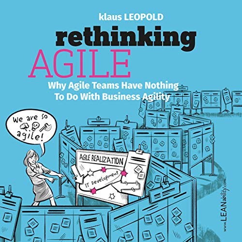 Rethinking Agile: Why Agile Teams Have Nothing To Do With Business Agility (English Edition) por [Klaus Leopold]