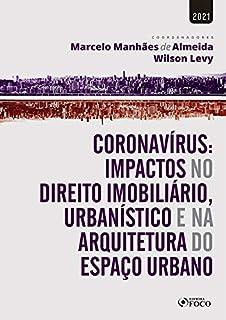 CORONAVÍRUS: IMPACTOS NO DIR. IMOBILIÁRIO, URBANÍSTICO E NA ARQUITETURA DO ESPAÇO URBANO-1ª ED-2021