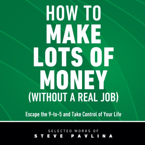 How to Make Lots of Money (Without a Real Job) audiobook cover art