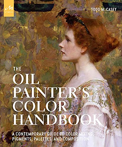 Oil Painter's Color Handbook: A Contemporary Guide to Color Mixing, Pigments, Palettes, and Harmony