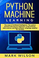 Python Machine Learning: The ways of Artificial Intelligence. The python machine learning for beginners: programming, data science, and data analysis. Language adapted for newbies