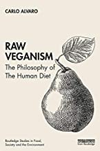 Raw Veganism: The Philosophy of The Human Diet (Routledge Studies in Food, Society and the Environment)