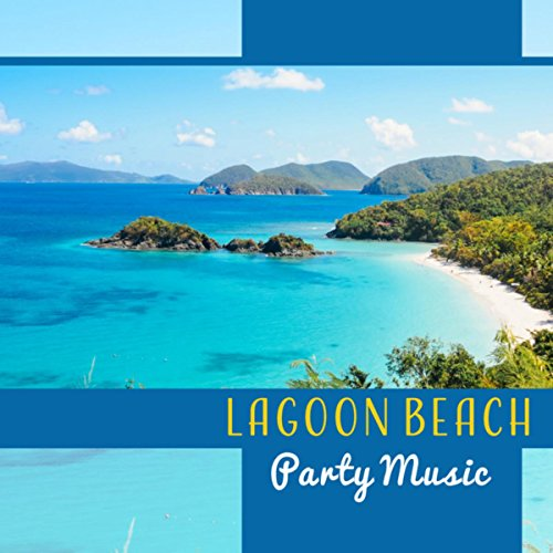 Lagoon Beach Party Music – Hot & Spicy Rhythms of Latin Music, Dance All Night Long