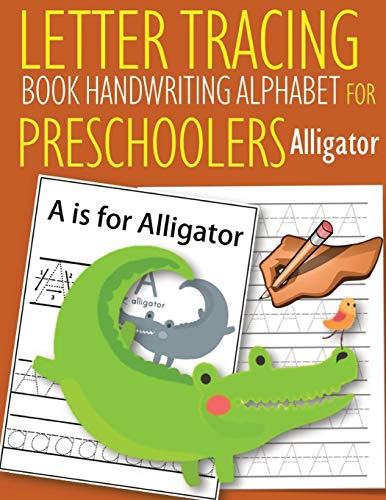 Letter Tracing Book Handwriting Alphabet for Preschoolers Alligator: Letter Tracing Book Practice for Kids Ages 3+ Alphabet Writing Practice Handwriting Workbook Kindergarten toddler Alligator