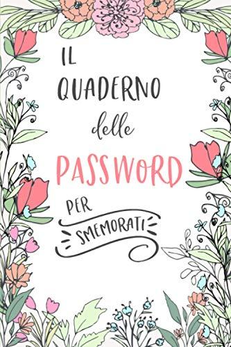 Il Quaderno delle Password per Smemorati: Per conservare tutte le tue Passwords in un utile quaderno con pagine alfabetizzate!