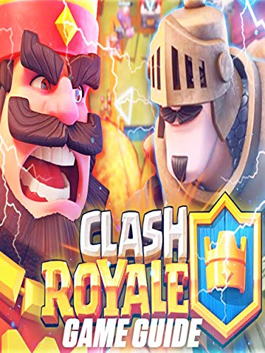 CLASH ROYALE Guide and Cheats - Tips and Tricks - How to be a winner (English Edition)