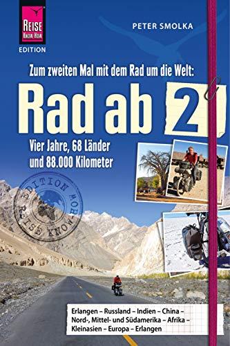 Rad ab 2: Zum zweiten Mal mit dem Rad um die Welt - Vier Jahre, 68 Länder und 88.000 Kilometer (Edition Reise Know-How)