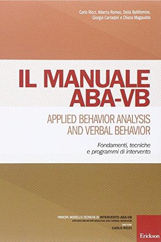 Manuale ABA-VB. Applied behavior analysis and verbal behavior. Fondamenti, tecniche e programmi di intervento