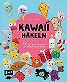 Kawaii häkeln: 50 einfache Projekte von niedlich bis zuckersüß