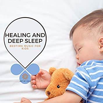 Healing And Deep Sleep - Bedtime Music For Kids