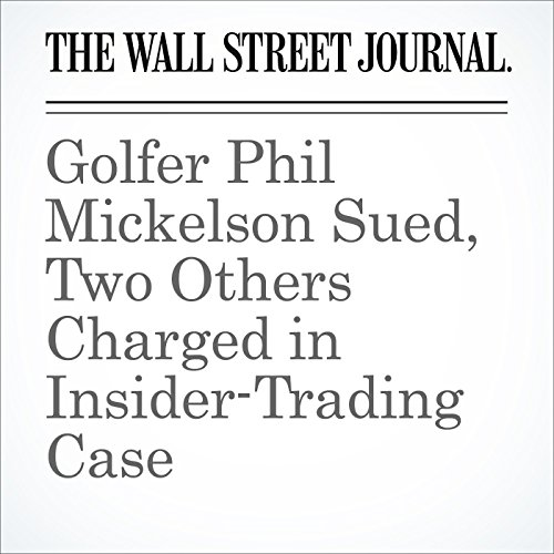 Golfer Phil Mickelson Sued, Two Others Charged in Insider-Trading Case audiobook cover art