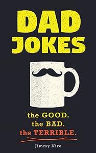 Dad Jokes: Over 600 of the Best (Worst) Dad Jokes Around (World's Best Dad Jokes Collection)