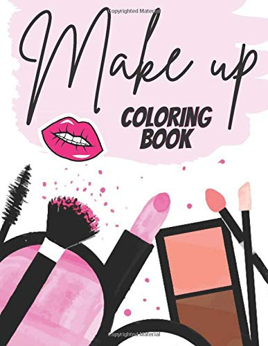 Make up Coloring Book: Coloring Book for Teens Girl, My Makeup Coloring Book for Make up Lovers