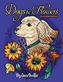 Dogs and Flowers Coloring Book: 24 original, detailed, beautiful illustrations of different dog breeds, and nature. Floral designs for those who love ... for kids! (Dogs and Cats Coloring Books)