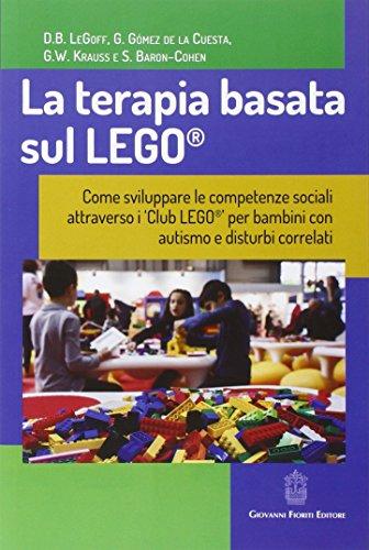 La terapia basata sul LEGO®. Come sviluppare le competenze sociali attraverso i Club LEGO® per bambini con autismo e disturbi correlati