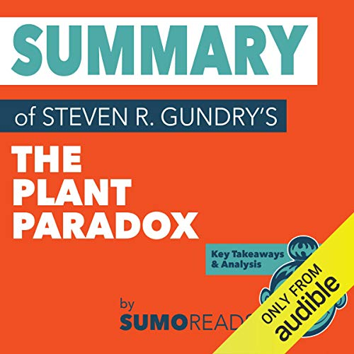 Summary of Steven R. Gundry's The Plant Paradox: Key Takeaways & Analysis audiobook cover art