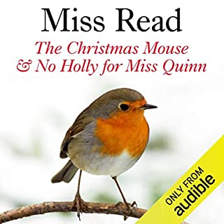 The Christmas Mouse and No Holly for Miss Quinn                   By:                                                                                                                                 Miss Read                               Narrated by:                                                                                                                                 Gwen Watford                      Length: 6 hrs and 17 mins     10 ratings     Overall 4.8