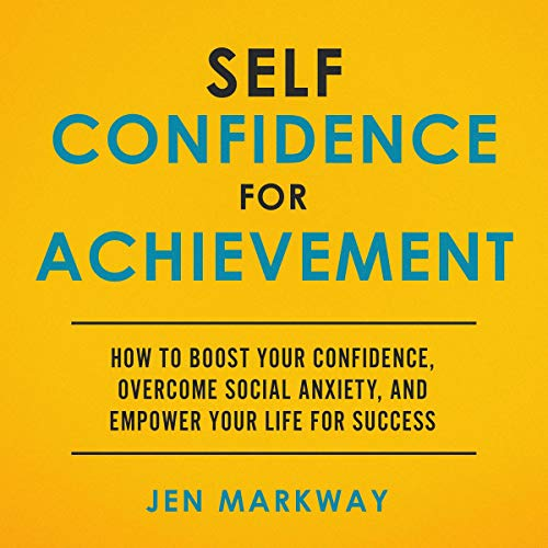 Couverture de Self Confidence for Achievement: How to Boost Your Confidence, Overcome Social Anxiety, and Empower Your Life for Success