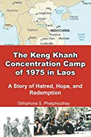 The Keng Khanh Concentration Camp of 1975 in Laos: A Story of Hatred, Hope, and Redemption
