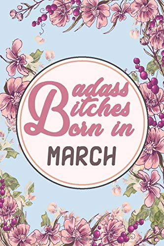Badass Bitches Born in March notebook: Funny Lined journal notebook - Birthday Gift for women born in March, Card alternative for best Friend, Gag Gift for her (March birthday gift)